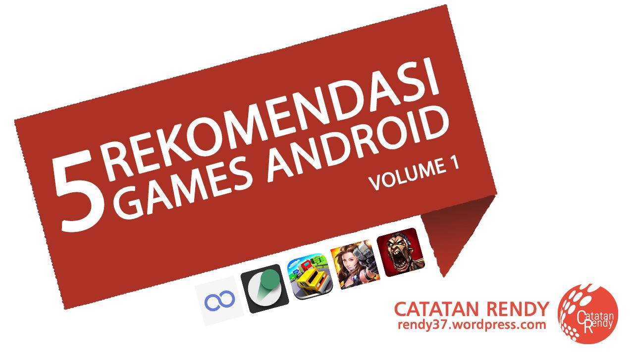 5 Rekomendasi Game Android Vol 1 Catatan Rendy